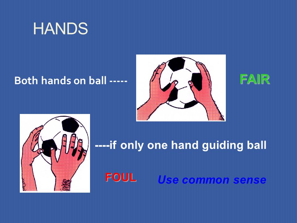 HANDS FAIR Both hands on ball ----- ----if only one hand guiding ball