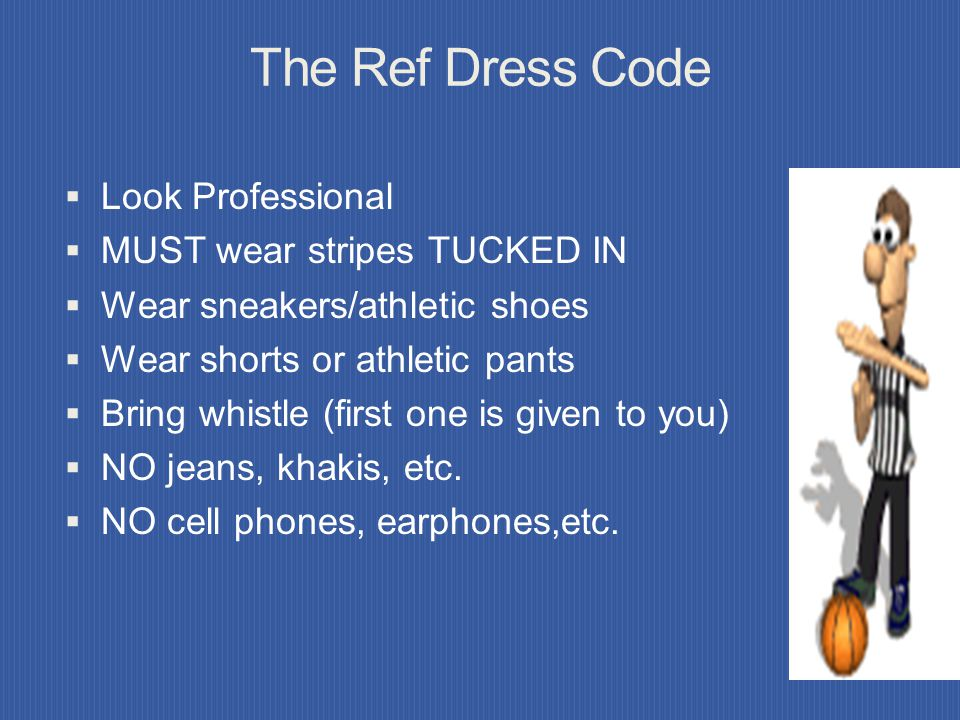 The Ref Dress Code Look Professional MUST wear stripes TUCKED IN
