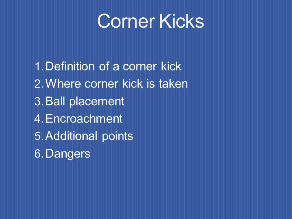 Corner Kicks Definition of a corner kick Where corner kick is taken