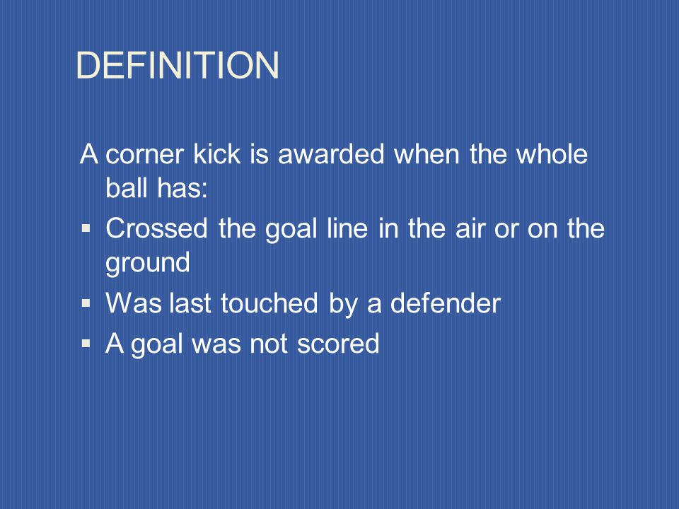 DEFINITION A corner kick is awarded when the whole ball has: