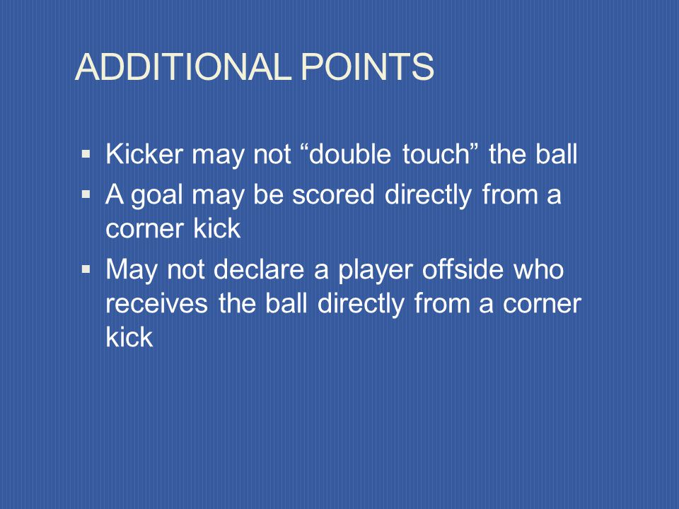 ADDITIONAL POINTS Kicker may not double touch the ball