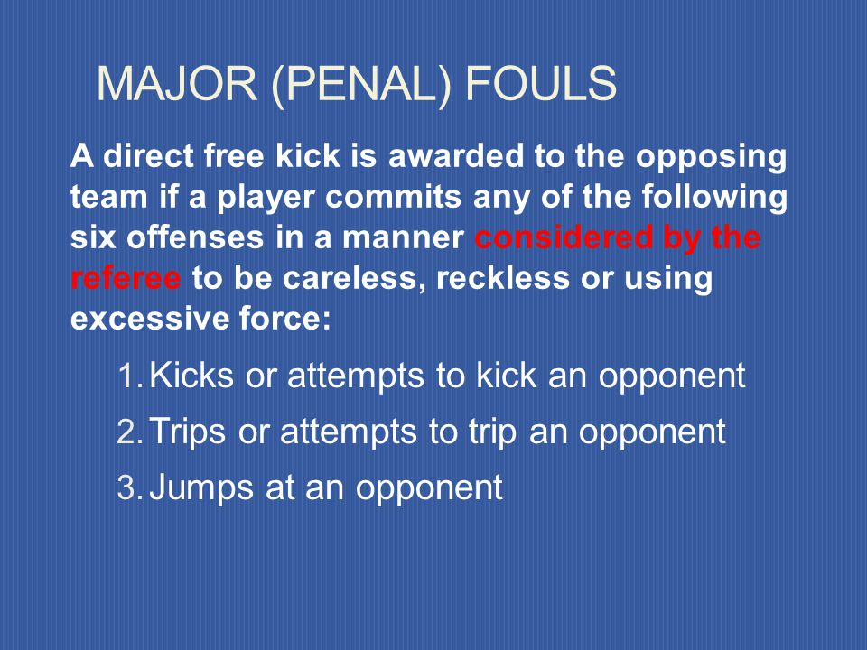 MAJOR (PENAL) FOULS Kicks or attempts to kick an opponent