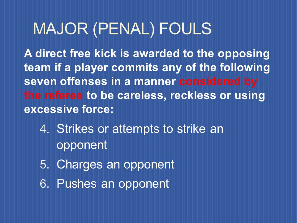 MAJOR (PENAL) FOULS Strikes or attempts to strike an opponent