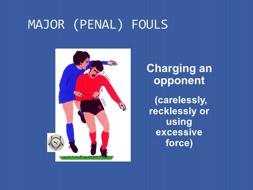 (carelessly, recklessly or using excessive force)