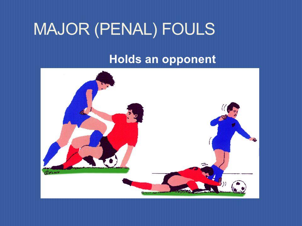 MAJOR (PENAL) FOULS Holds an opponent