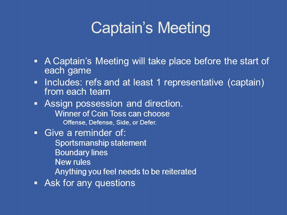 Captain's Meeting A Captain's Meeting will take place before the start of each game.