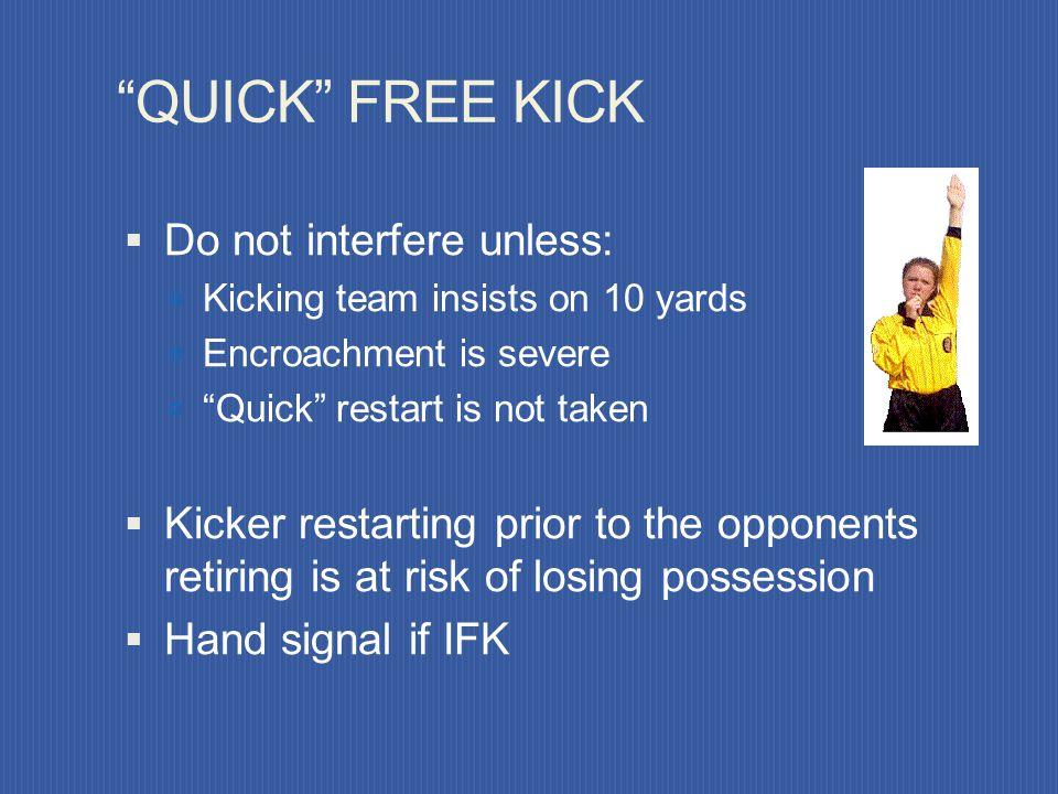 QUICK FREE KICK Do not interfere unless: