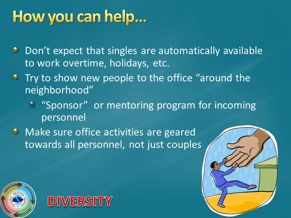 How you can help… Don't expect that singles are automatically available to work overtime, holidays, etc.