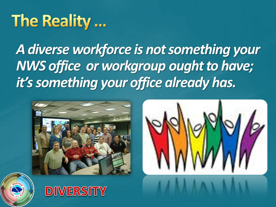 The Reality … A diverse workforce is not something your NWS office or workgroup ought to have; it's something your office already has.