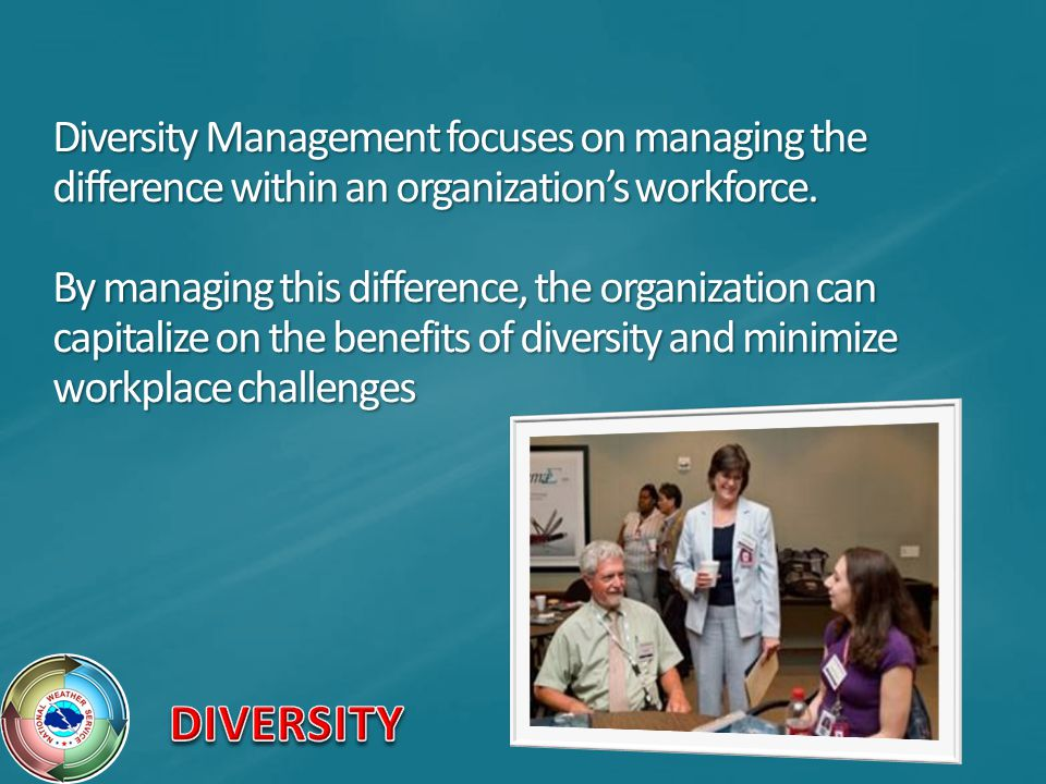 Diversity Management focuses on managing the difference within an organization's workforce. By managing this difference, the organization can capitalize on the benefits of diversity and minimize workplace challenges