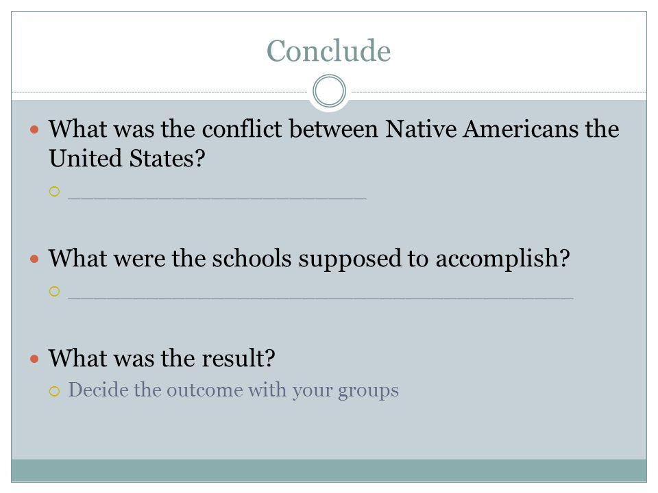 Conclude What was the conflict between Native Americans the United States _______________________.