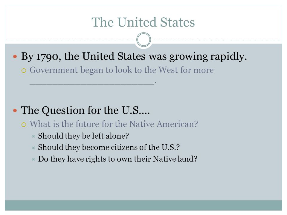 The United States By 1790, the United States was growing rapidly.