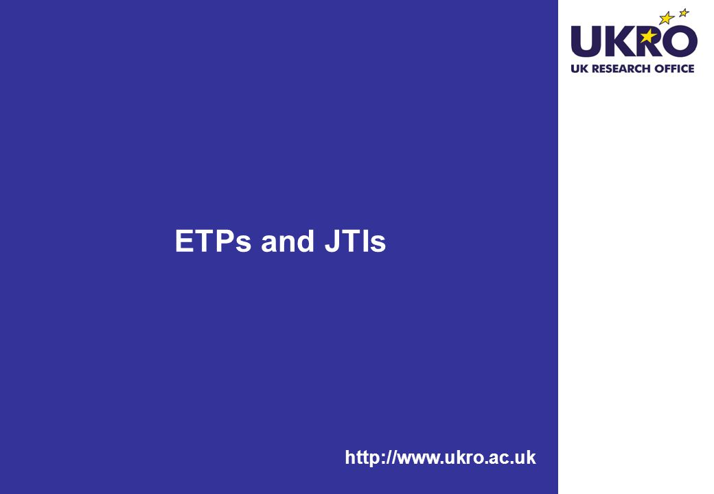 ETPs and JTIs http://www.ukro.ac.uk
