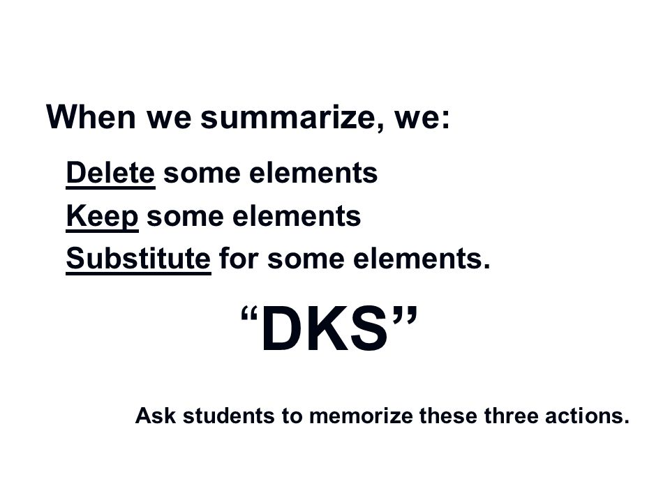 When we summarize, we: Delete some elements Keep some elements