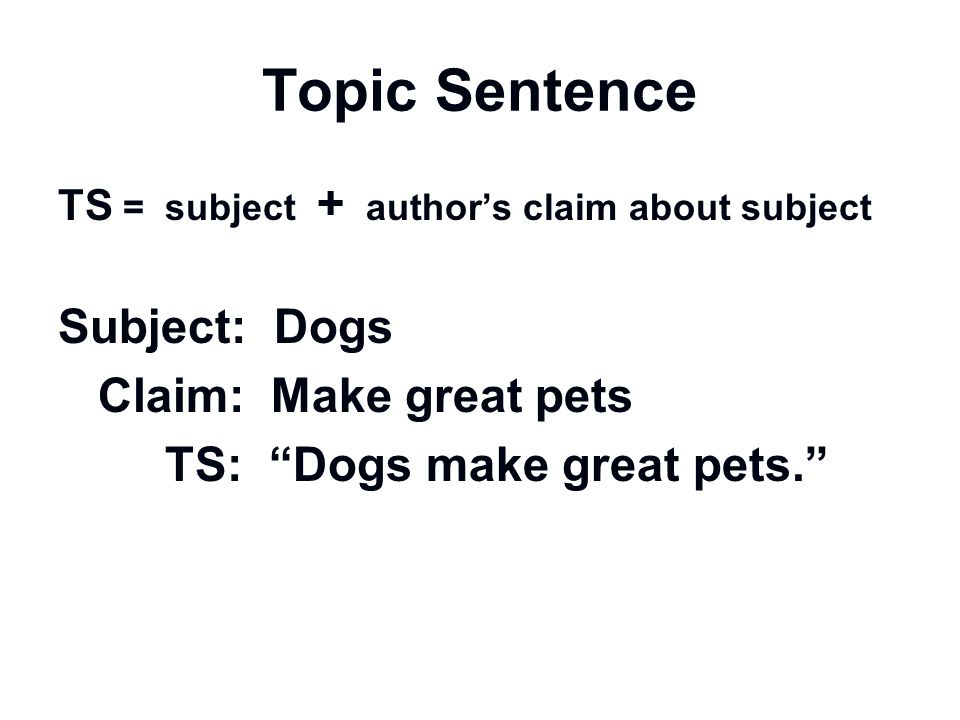 Topic Sentence Subject: Dogs Claim: Make great pets