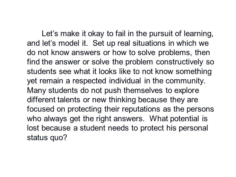 Let's make it okay to fail in the pursuit of learning, and let's model it.