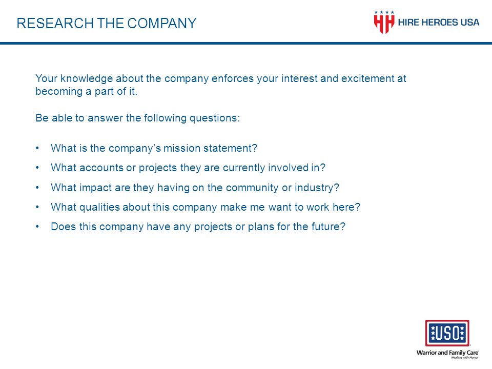 RESEARCH THE COMPANY Your knowledge about the company enforces your interest and excitement at becoming a part of it.