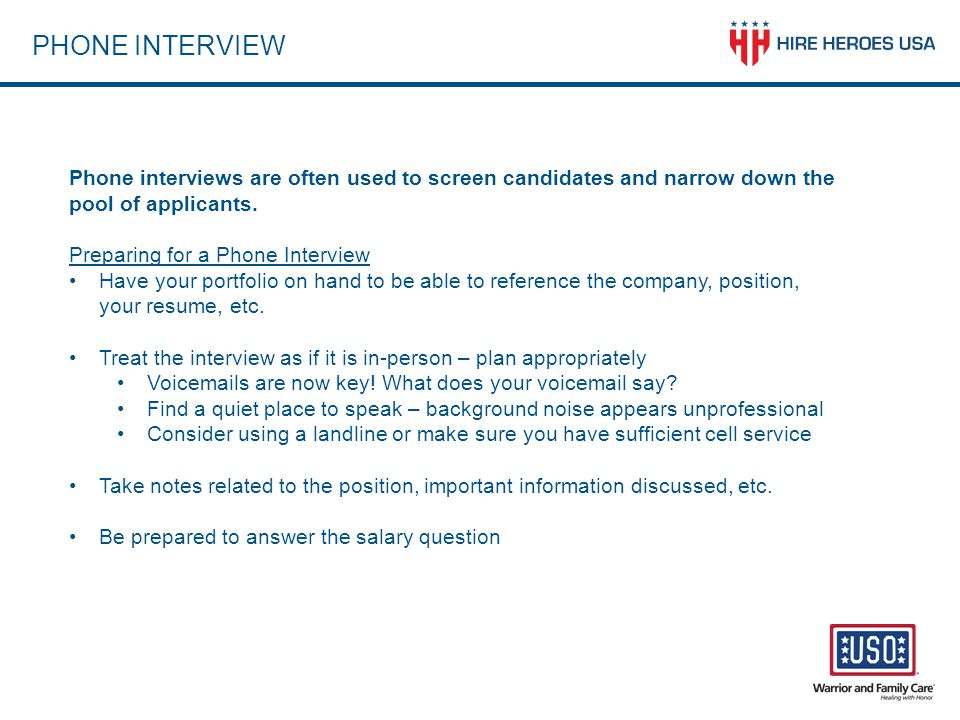 PHONE INTERVIEW Phone interviews are often used to screen candidates and narrow down the pool of applicants.