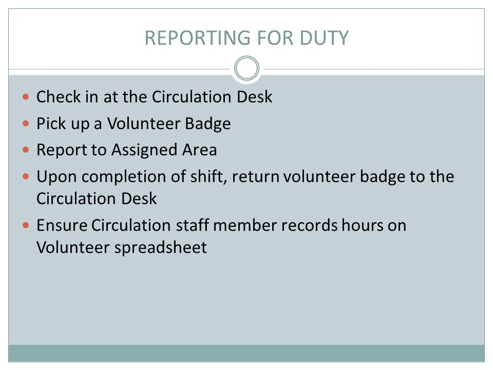 REPORTING FOR DUTY Check in at the Circulation Desk