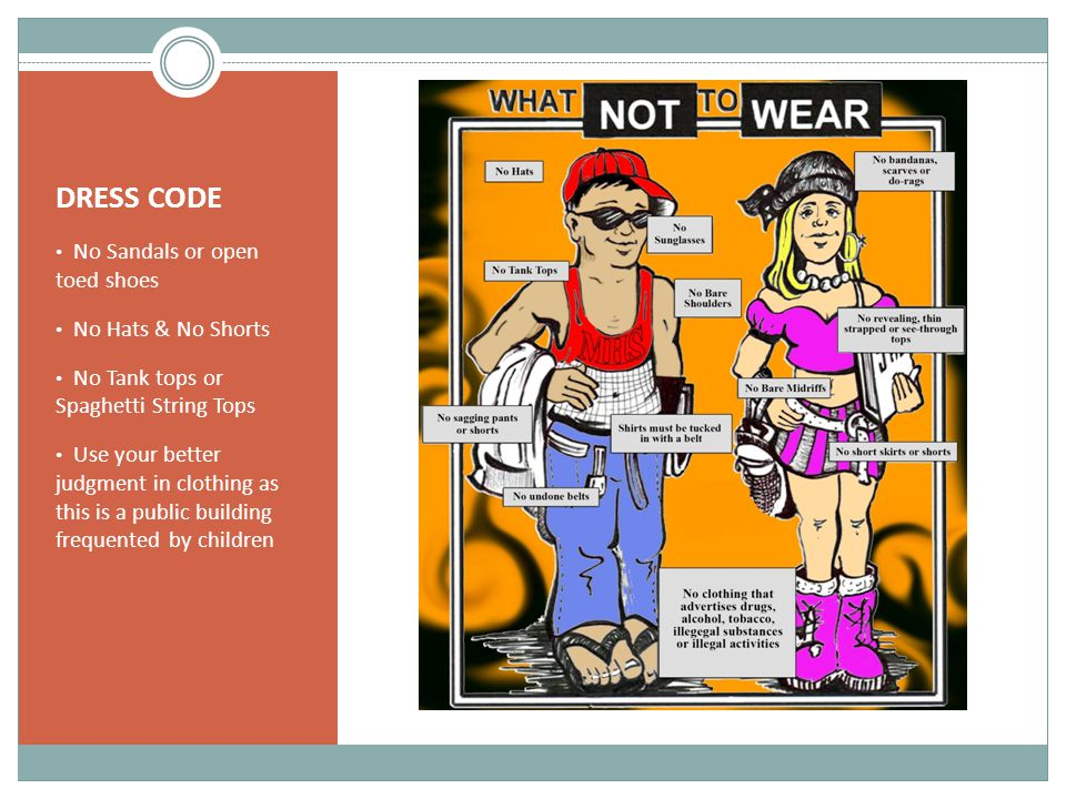 DRESS CODE No Sandals or open toed shoes No Hats & No Shorts