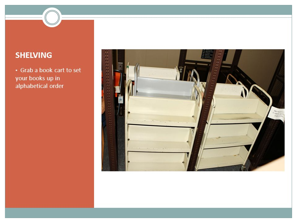 SHELVING Grab a book cart to set your books up in alphabetical order