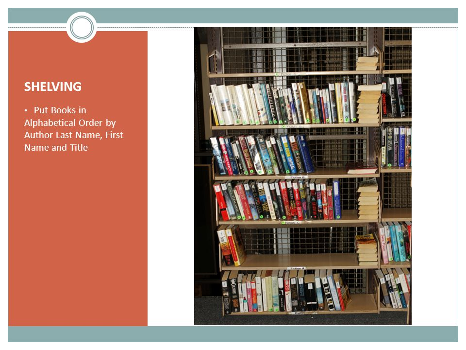 SHELVING Put Books in Alphabetical Order by Author Last Name, First Name and Title