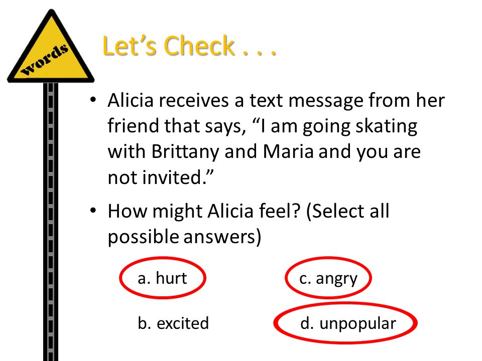 Let's Check Alicia receives a text message from her friend that says, I am going skating with Brittany and Maria and you are not invited.