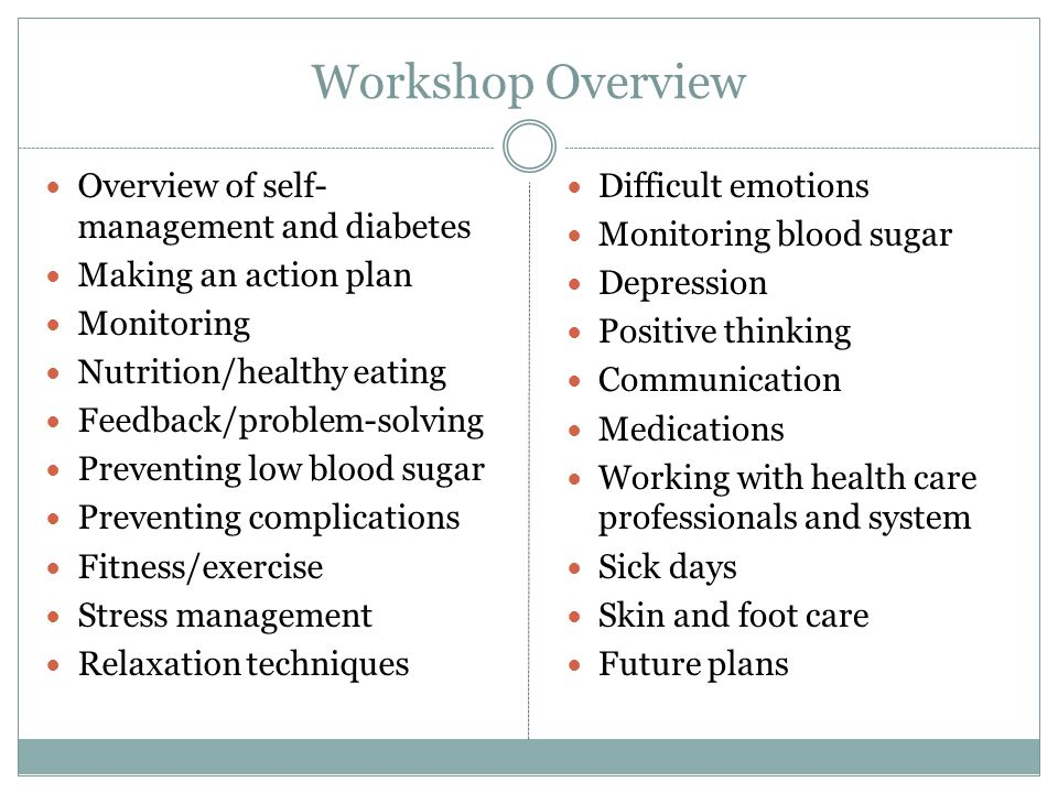 Workshop Overview Overview of self-management and diabetes