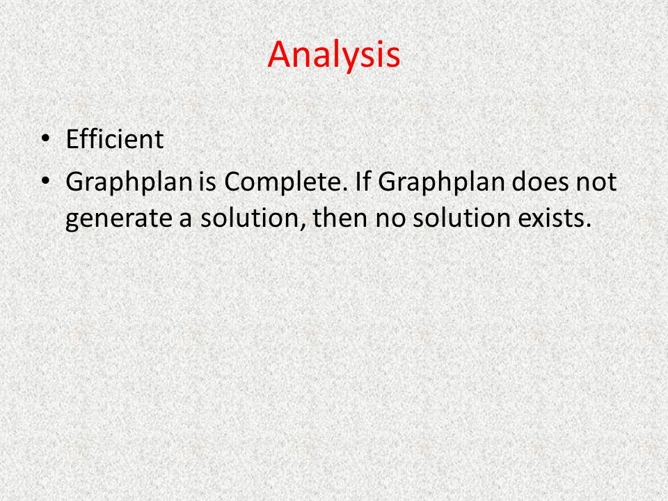 Analysis Efficient. Graphplan is Complete.