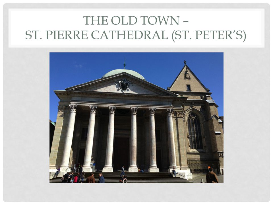 The old Town – St. Pierre Cathedral (St. Peter's)