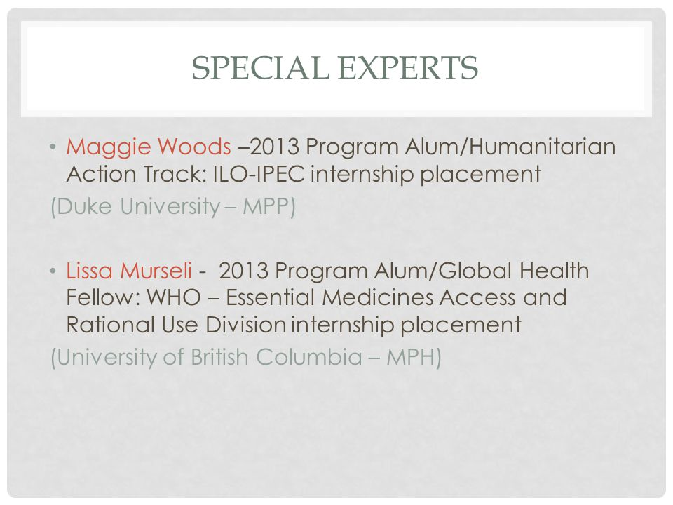 Special experts Maggie Woods –2013 Program Alum/Humanitarian Action Track: ILO-IPEC internship placement.