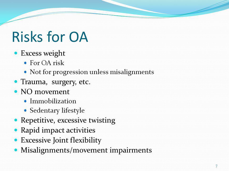 Risks for OA Excess weight Trauma, surgery, etc. NO movement