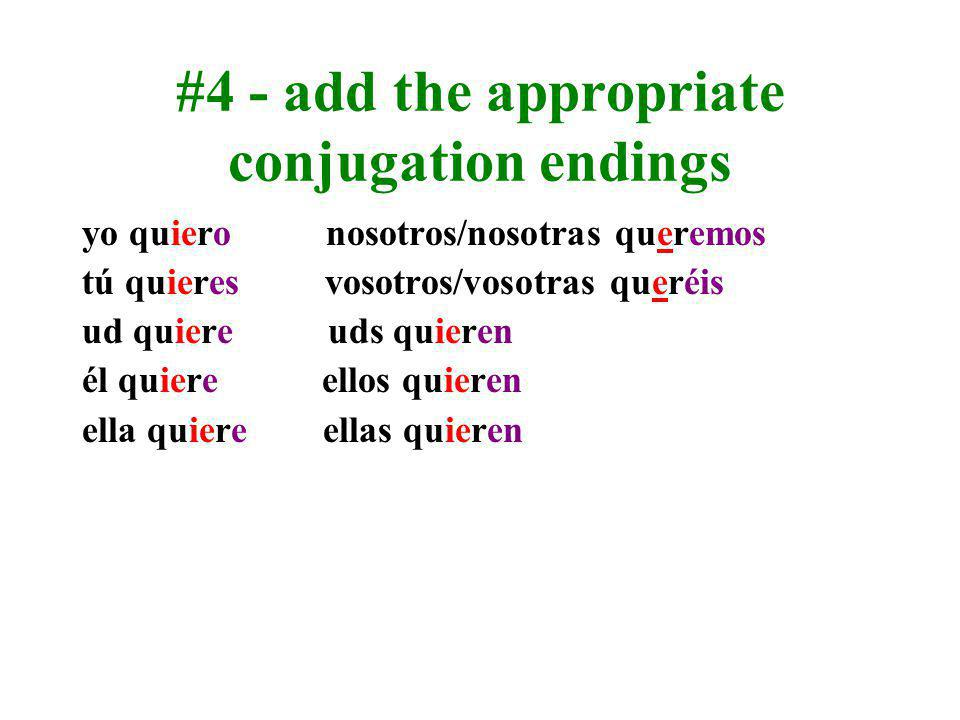 #4 - add the appropriate conjugation endings