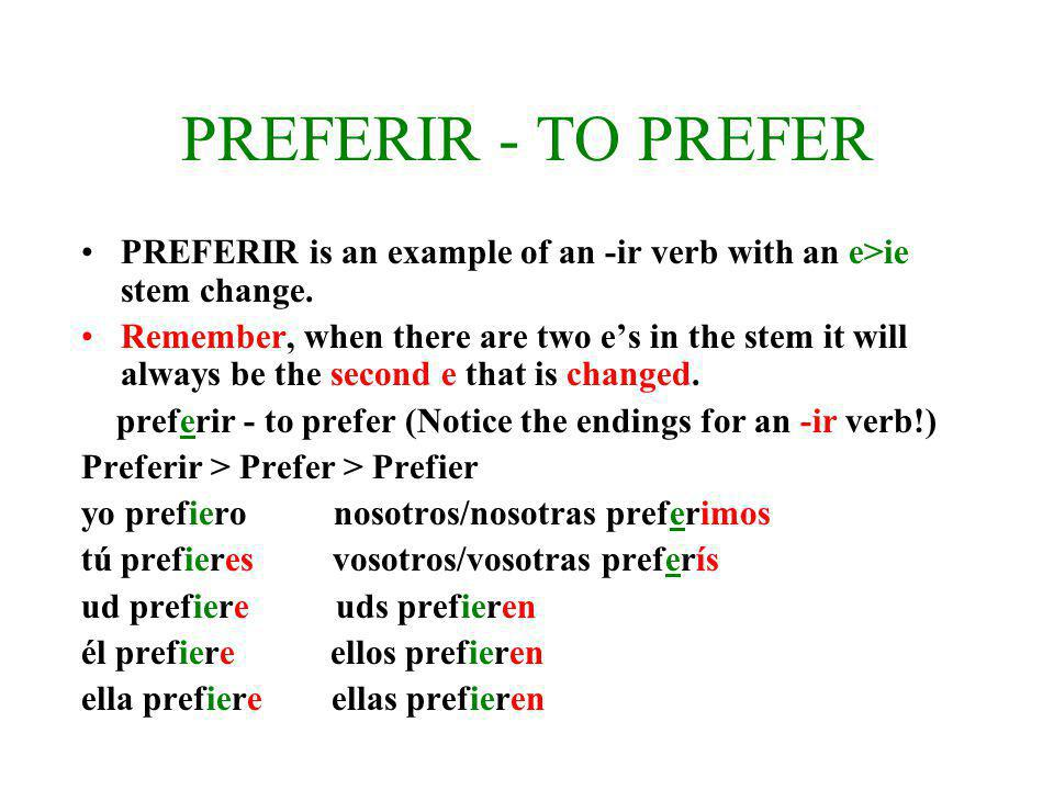 PREFERIR - TO PREFER PREFERIR is an example of an -ir verb with an e>ie stem change.
