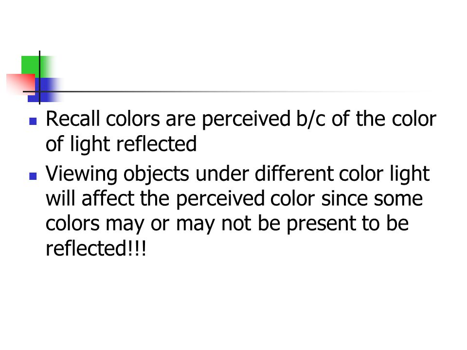 Recall colors are perceived b/c of the color of light reflected