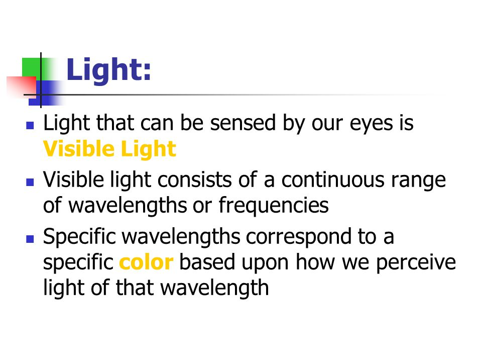 Light: Light that can be sensed by our eyes is Visible Light
