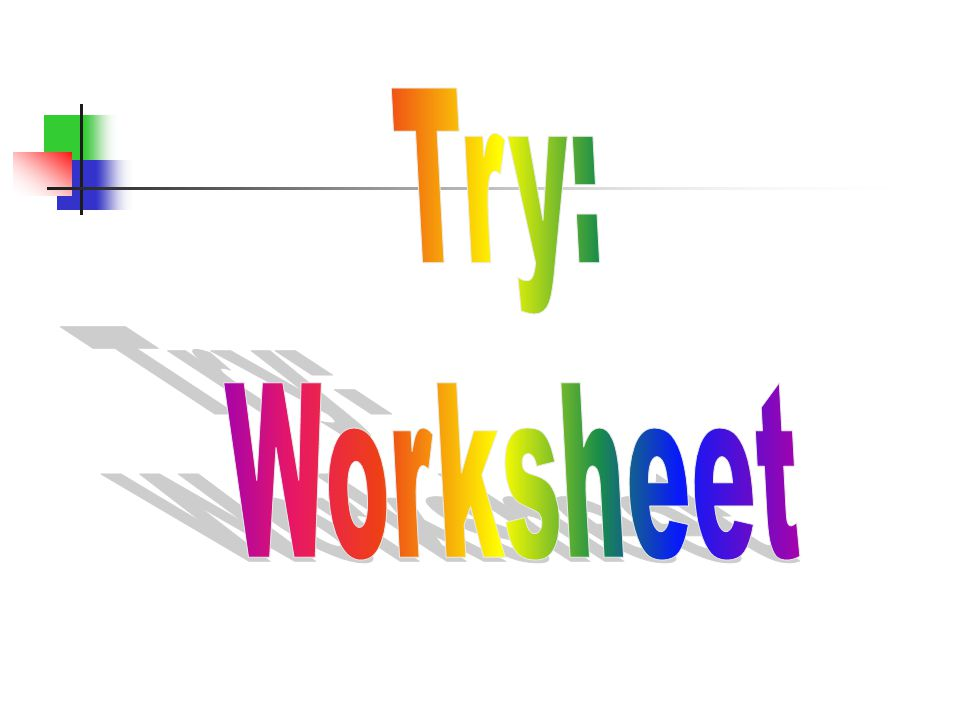 Try: Worksheet