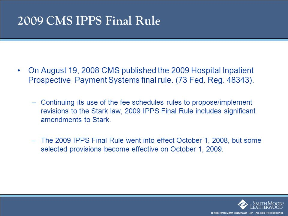 2009 CMS IPPS Final Rule On August 19, 2008 CMS published the 2009 Hospital Inpatient Prospective Payment Systems final rule. (73 Fed. Reg ).