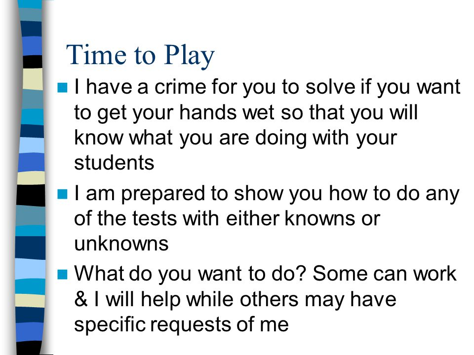 Time to Play I have a crime for you to solve if you want to get your hands wet so that you will know what you are doing with your students.