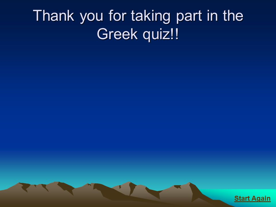 Thank you for taking part in the Greek quiz!!