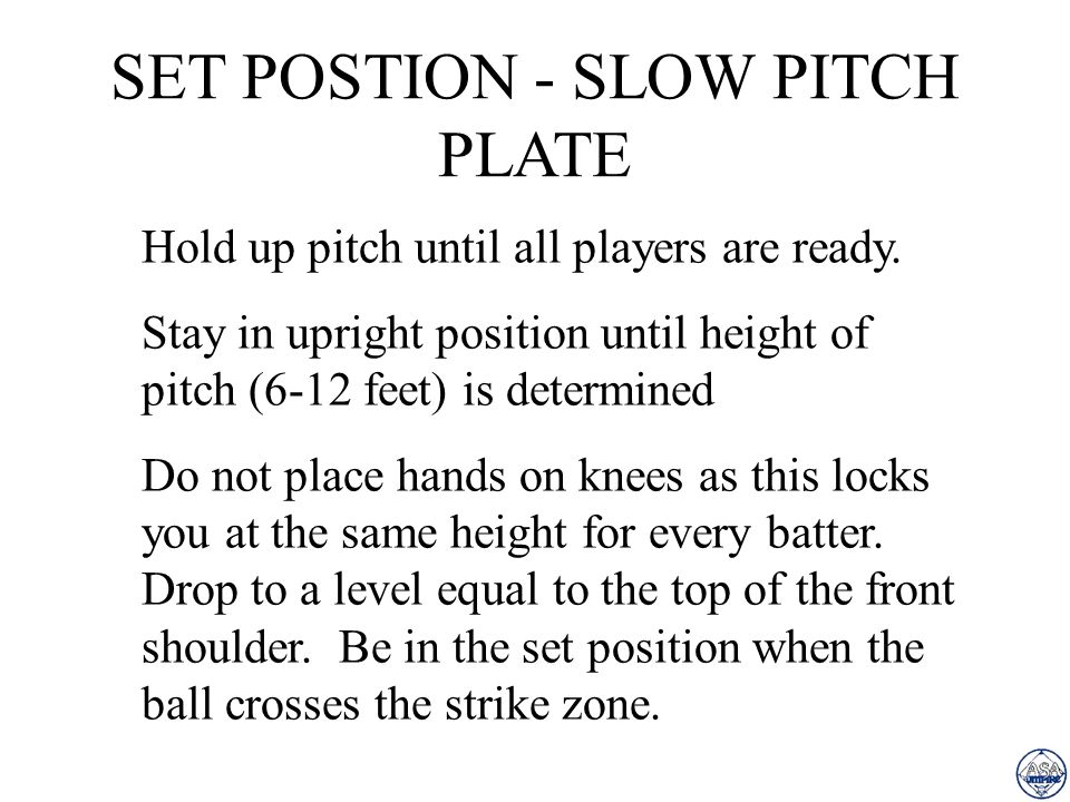 SET POSTION - SLOW PITCH PLATE