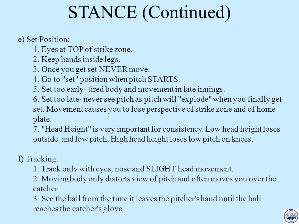 STANCE (Continued) e) Set Position: 1. Eyes at TOP of strike zone.