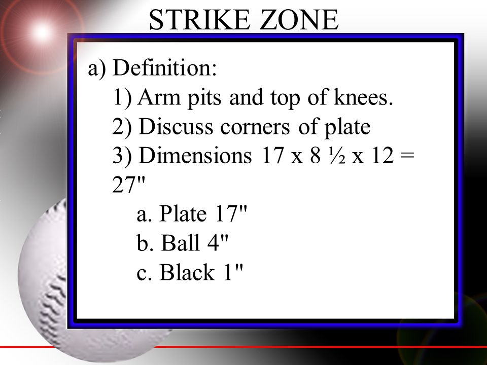 STRIKE ZONE a) Definition: 1) Arm pits and top of knees.