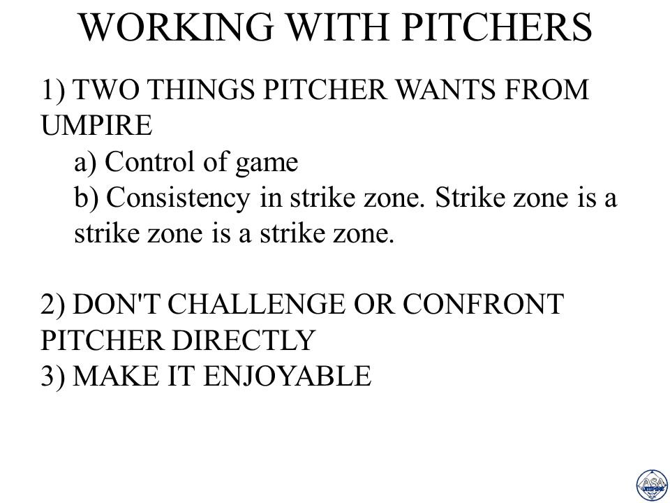 WORKING WITH PITCHERS 1) TWO THINGS PITCHER WANTS FROM UMPIRE
