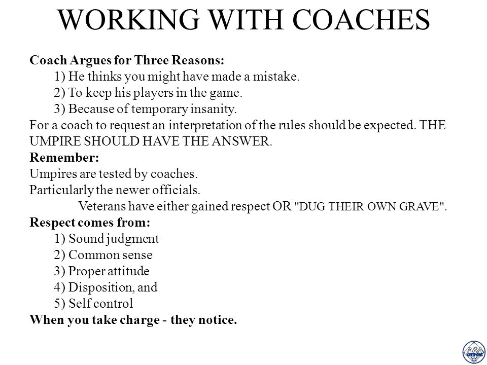 WORKING WITH COACHES Coach Argues for Three Reasons: