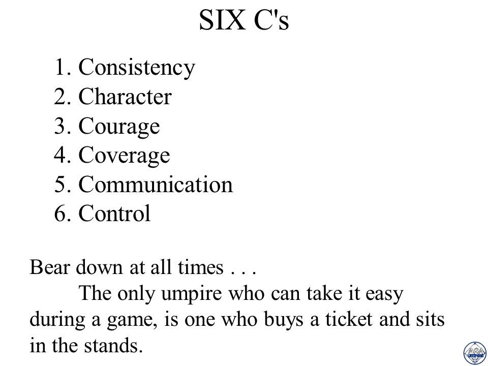 SIX C s 1. Consistency 2. Character 3. Courage 4. Coverage