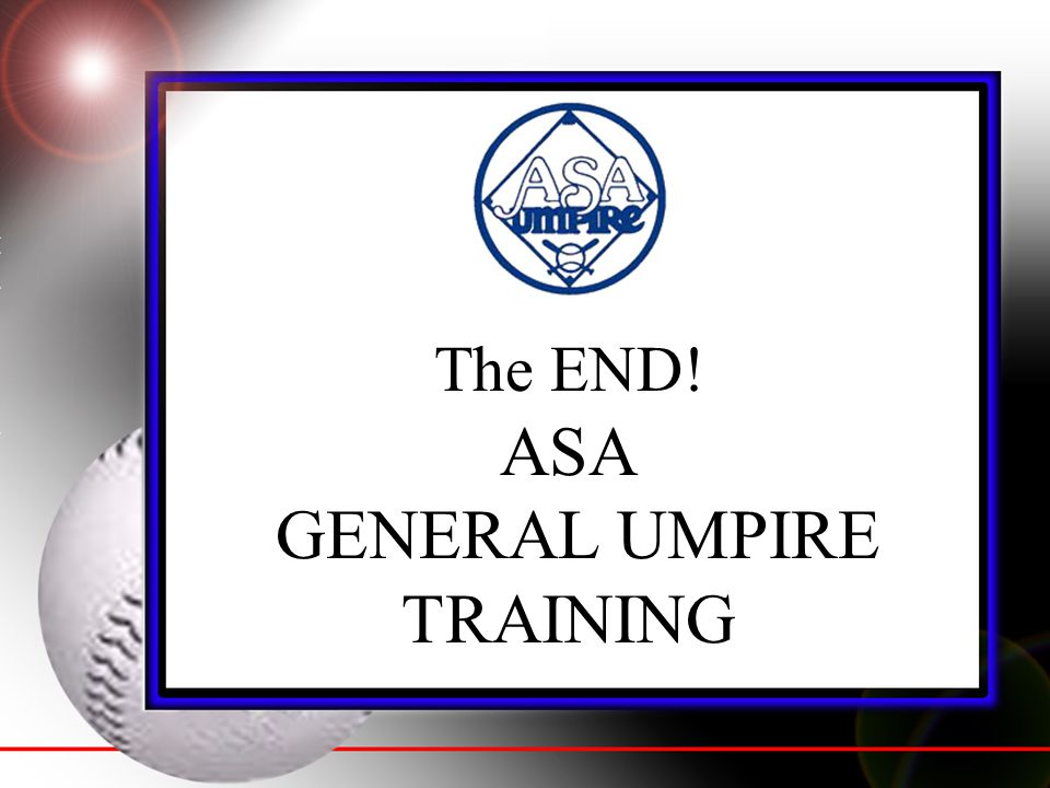 The END! ASA GENERAL UMPIRE TRAINING