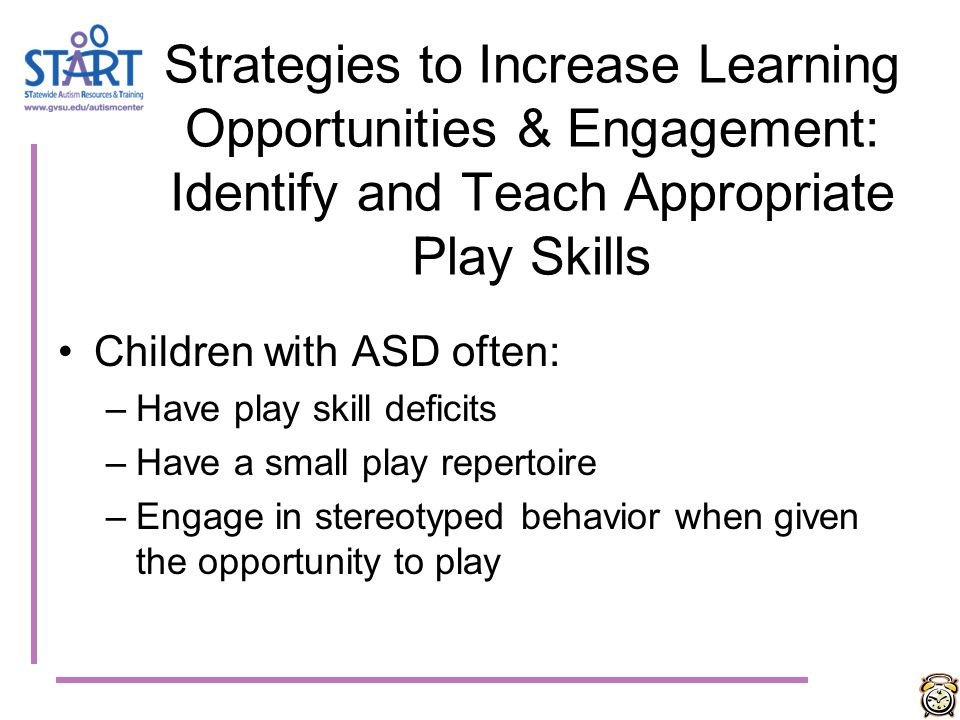 Strategies to Increase Learning Opportunities & Engagement: Identify and Teach Appropriate Play Skills