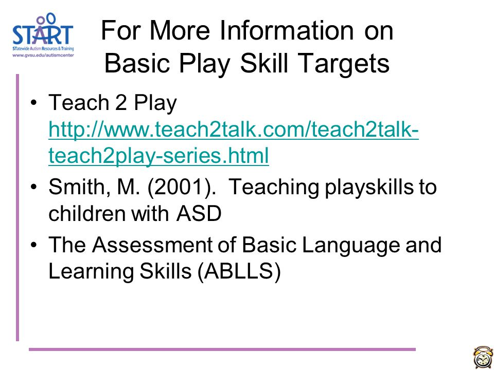 For More Information on Basic Play Skill Targets