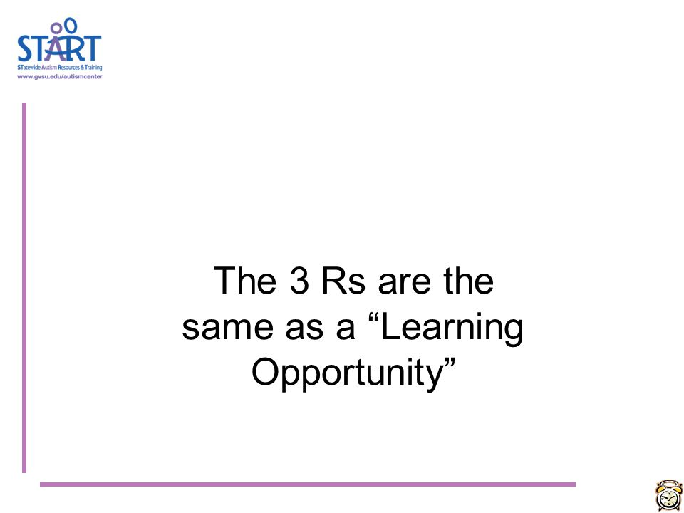 The 3 Rs are the same as a Learning Opportunity